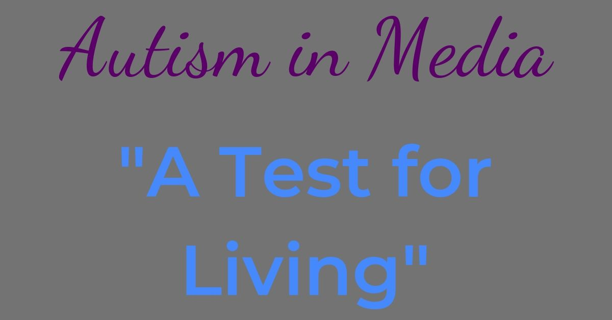 "Autism in Media: ""A Test for Living"""