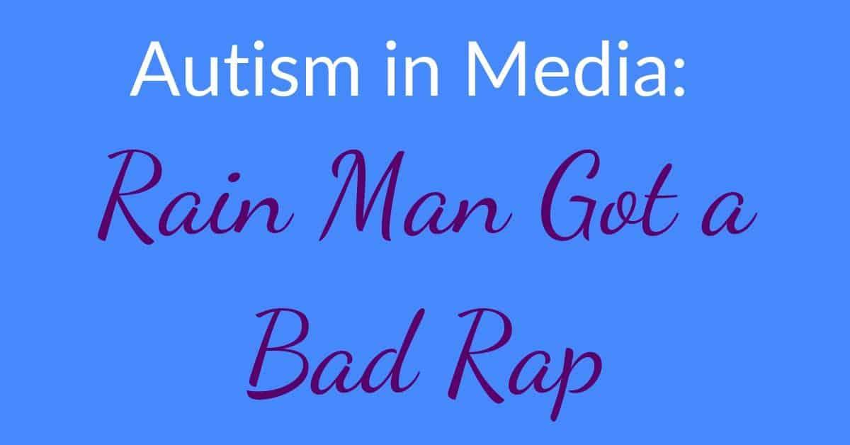 Autism in Media Rain Man Got a Bad Rap