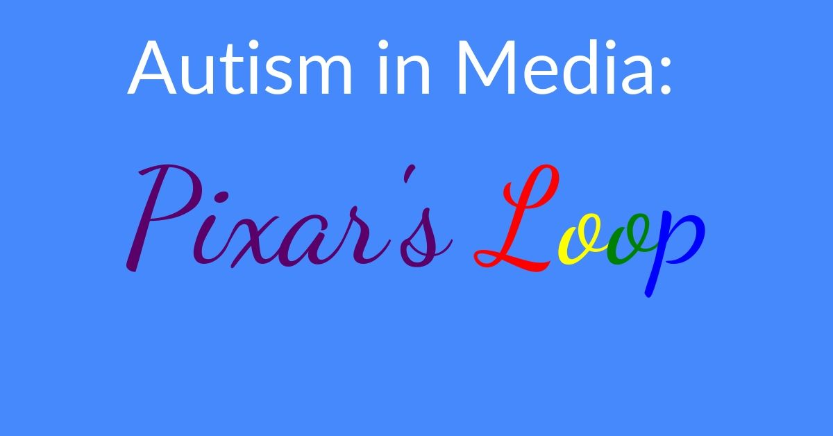 Autism in Media: Pixar's Loop